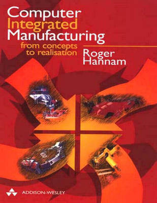 Computer Integrated Manufacturing: From Concepts to Realisation