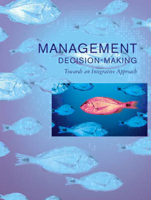 Management Decision Making: Towards an Integrative Approach
