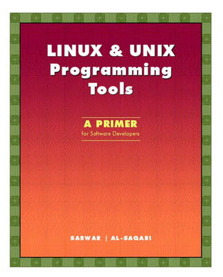 LINUX & UNIX Programming Tools: A Primer for Software Developers