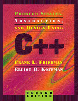 Problem Solving, Abstraction and Design Using C++
