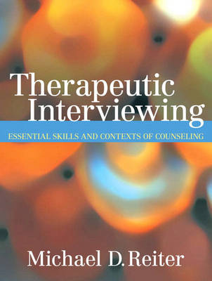 Therapeutic Interviewing: Essential Skills and Contexts of Counseling