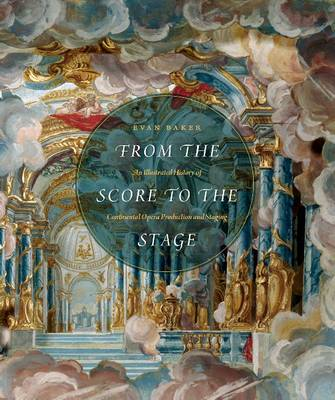 From the Score to the Stage: An Illustrated History of Continental Opera Production and Staging