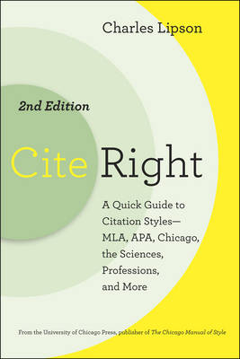 Cite Right: A Quick Guide to Citation Styles-MLA, APA, Chicago, the Sciences, Professions, and More