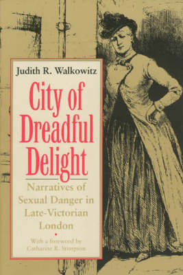 City of Dreadful Delight: Narratives of Sexual Danger in Late Victorian London
