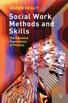 Social Work Methods and Skills: The Essential Foundations of Practice