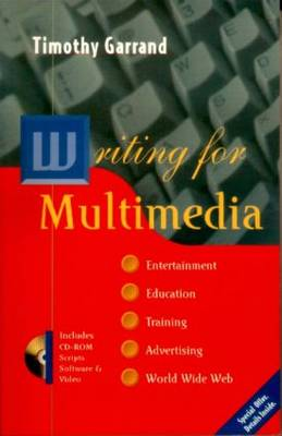 Writing for Multimedia: Entertainment, Education, Training, Advertising and the World Wide Web