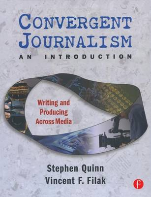 Convergent Journalism, an Introduction: Writing and Producing Across Media