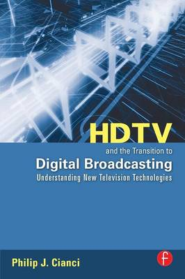 HDTV and the Transition to Digital Broadcasting: Understanding New Television Technologies