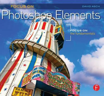 Focus on Photoshop Elements: Focus on the Fundamentals