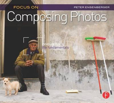Focus on Composing Photos: Focus on the Fundamentals