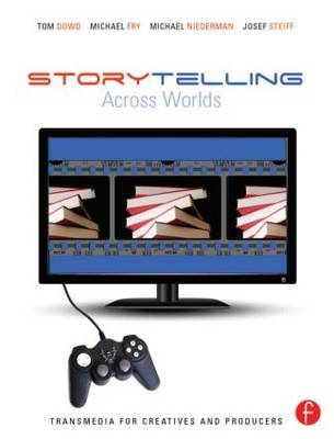 Storytelling Across Worlds: Transmedia for Creatives and Producers: One Story--Many Media