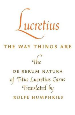 Lucretius: The Way Things are: The de Rerum Natura of Titus Lucretius Carus