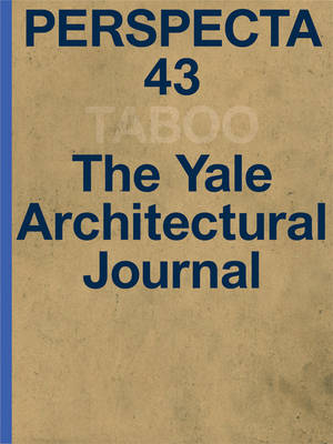 Perspecta 43: The Yale Architectural Journal: Taboo