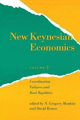 New Keynesian Economics: Coordination Failures and Real Rigidities: v. 2: Coordination Failures and Real Rigidities