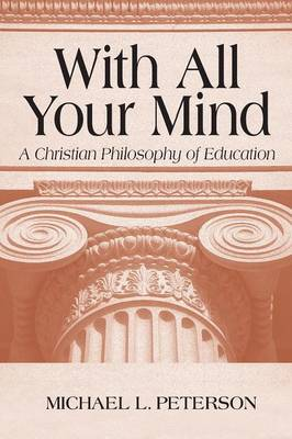 With All Your Mind: A Christian Philosophy of Education