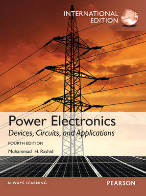 Power Electronics: Devices, Circuits, and Applications, International Edition