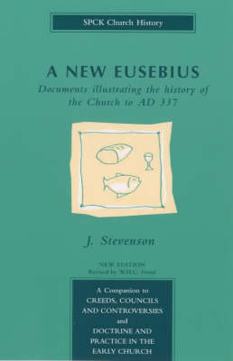 A New Eusebius: Documents Illustrating the History of the Church to A.D.337