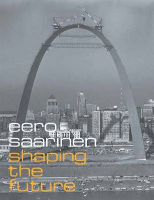 Eero Saarinen: Shaping the Future