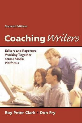 Coaching Writers: Editors And Reporters Working Together  Across Media Platforms 2ed