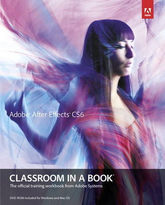 Adobe After Effects CS6 Classroom in a Book: The Official Training Workbook from Adobe Systems