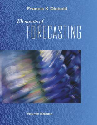 Elements of Forecasting (with InfoTrac® 1-Semester, Economic  Applications Online Product, Data Sets Printed Access Card)