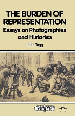 The Burden of Representation: Essays on Photographies and Histories