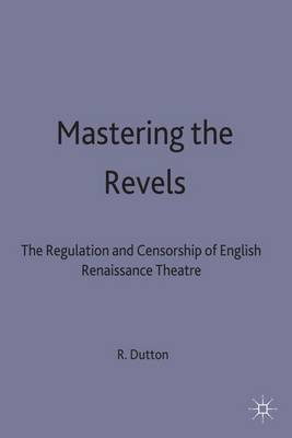 Mastering the Revels: Regulation and Censorship of English Renaissance drama