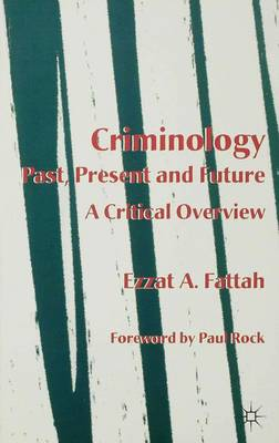 Criminology: Past, Present and Future: A Critical Overview