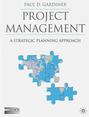 Project Management: A Strategic Planning Approach