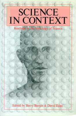 Science in Context: Readings in the Sociology of Science