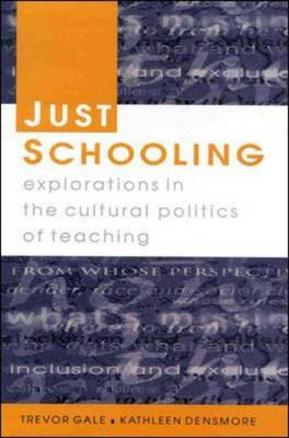 Just Schooling: Explorations in the Cultural Politics of Teaching