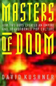 Masters of Doom: How Two Guys Created an Empire and Transformed Pop Culture and Unleashed Doom