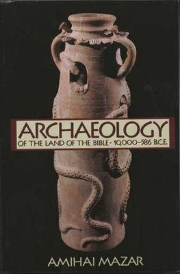 Archaeology of the Land of the Bible: 10, 000-586 B.C.E.