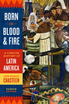 Born in Blood and Fire: A Concise History of Latin America