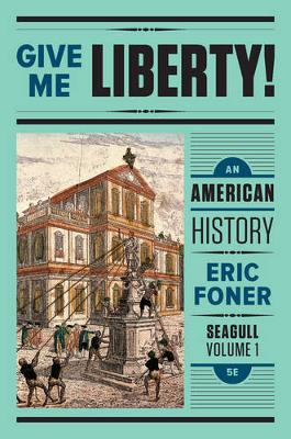 Give Me Liberty! an American History 5E Seagull Volume 2 with Ebook and IQ