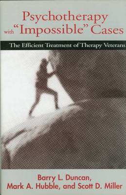 Psychotherapy with Impossible Cases: The Efficient Treatment of Therapy Veterans