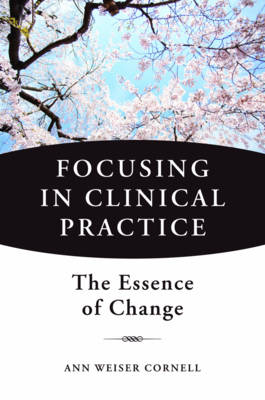 Focusing in Clinical Practice: The Essence of Change