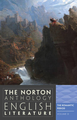 The Norton Anthology of English Literature: v. D: Romantic Period