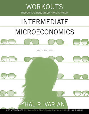 Workouts in Intermediate Microeconomics: For Intermediate Microeconomics and Intermediate Microeconomics with Calculus 9E