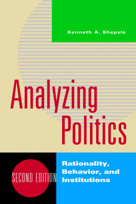 Analyzing Politics: Rationality, Behavior, and Instititutions