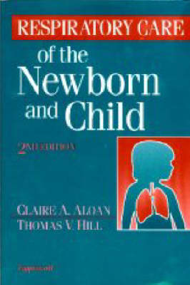 Respiratory Care of the Newborn and Child: A Clinical Manual
