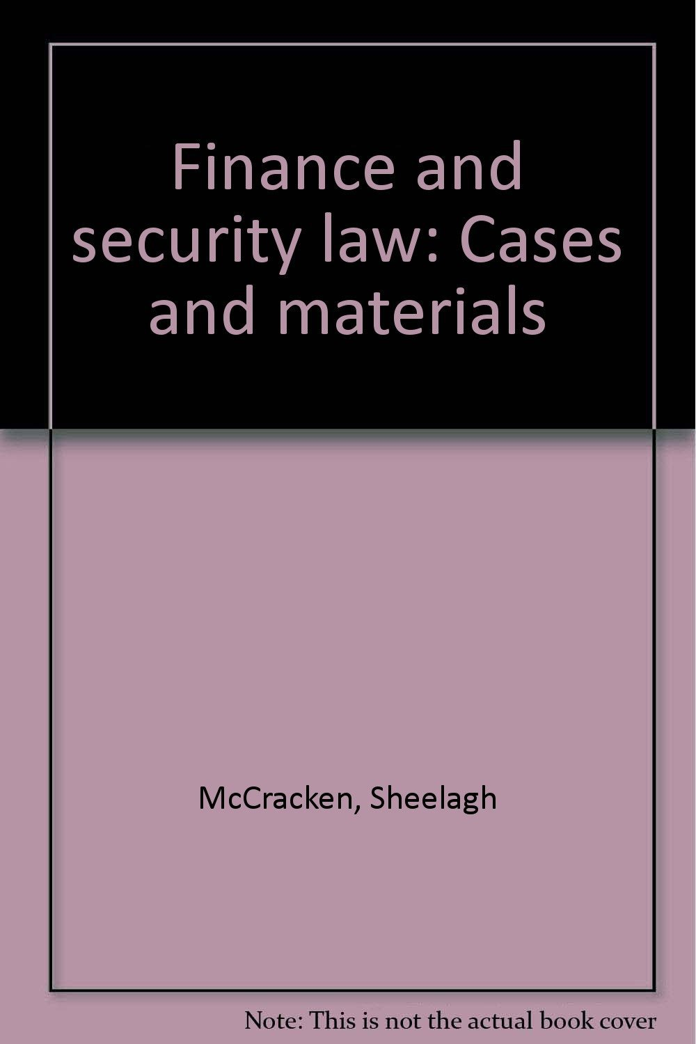 Finance and Security Law: Cases and Materials: Cases and Materials