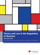 Theory and Law in the Regulation of Business A Custom Publication for Queensland University of Technology, 3rd edition