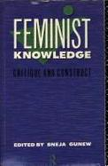 Feminist Knowledge: Critique and Construct