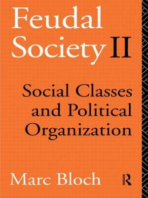 Feudal Society: Social Classes and Political Organisation: Vol. 2