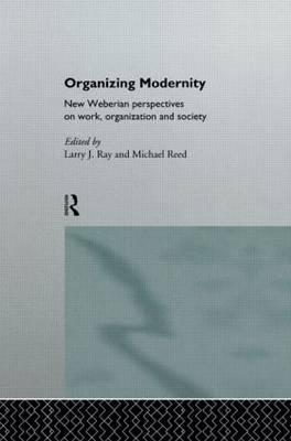 Organizing Modernity: New Weberian Perspectives on Work, Organizations and Society