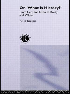 On What is History?: From Carr and Elton to Rorty and White