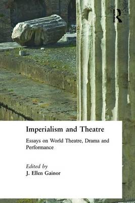 Imperialism and Theatre: Essays on World Theatre, Drama and Performance
