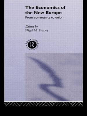 The Economics of the New Europe: From Community to Union