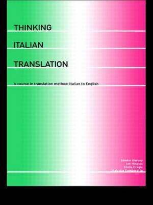 Thinking Italian Translation: A Course in Translation Method - Italian to English